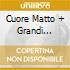 CUORE MATTO + GRANDI  SUCCESSI