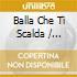 BALLA CHE TI SCALDA