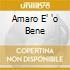 AMARO E' 'O BENE