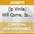 (LP VINILE) WILL COME, IS NOW