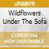 WILDFLOWERS UNDER THE SOFA