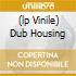 (LP VINILE) DUB HOUSING