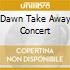 Dawn Take Away Concert