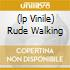 (LP VINILE) RUDE WALKING