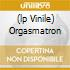 (LP VINILE) ORGASMATRON