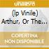 (LP VINILE) ARTHUR, OR THE RISE AND