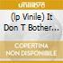 (LP VINILE) IT DON T BOTHER ME