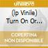 (LP VINILE) TURN ON OR TURN ME DOWN
