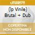 (LP VINILE) BRUTAL + DUB