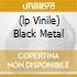 (LP VINILE) BLACK METAL