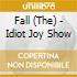 Fall (The) - Idiot Joy Show