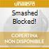 SMASHED BLOCKED!