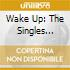 WAKE UP: THE SINGLES COLLECTION