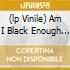 (LP VINILE) AM I BLACK ENOUGH FOR YOU?