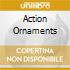 ACTION ORNAMENTS