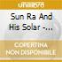 Sun Ra And His Solar - Myth Arkestra - The Solar-Myth