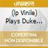 (LP VINILE) PLAYS DUKE ELLINGTON - LO 180 GR.