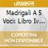 MADRIGALI A 5 VOCI: LIBRO IV (DIAPASON D