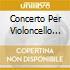 CONCERTO PER VIOLONCELLO RV 405, RV 412,