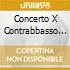 CONCERTO X CONTRABBASSO IN LA MAG (VERSI