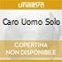 CARO UOMO SOLO