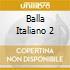 BALLA ITALIANO 2