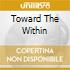 TOWARD THE WITHIN