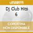 DJ CLUB HITS 6