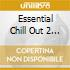 ESSENTIAL CHILL OUT 2 (2CD)