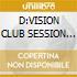 D:VISION CLUB SESSION vol.1