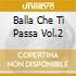 Balla Che Ti Passa Vol.2