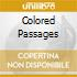COLORED PASSAGES