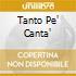 Tanto Pe' Canta'
