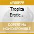TROPICAL EROTIC DANCES 2CD