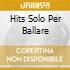 HITS SOLO PER BALLARE