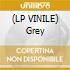 (LP VINILE) Grey