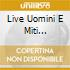 LIVE UOMINI E MITI (CD+DVD)