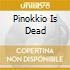 PINOKKIO IS DEAD