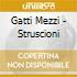 Gatti Mezzi - Struscioni