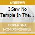 I SAW NO TEMPLE IN THE CITY