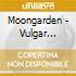Moongarden - Vulgar Display