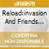 RELOAD:INVASION AND FRIENDS 2K9