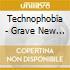 Technophobia - Grave New World