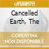CANCELLED EARTH, THE