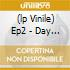 (LP VINILE) EP2 - DAY WHAT A DAY