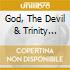 GOD, THE DEVIL & TRINITY BLACK