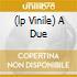 (LP VINILE) A DUE