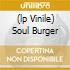 (LP VINILE) SOUL BURGER