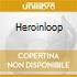 HEROINLOOP