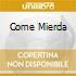 COME MIERDA